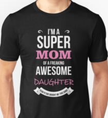 Mom - I'm Super Mom Of Freaking Awesome Daughter Women Gift For Mum T-shirts T-Shirt