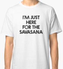 "Bestselling Yoga Shirt ""I'm Just Here for the Savasana"" - Yoga Clothes Classic T-Shirt"