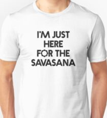 "Bestselling Yoga Shirt ""I'm Just Here for the Savasana"" - Yoga Clothes T-Shirt"
