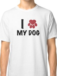I Love My Dog Classic T-Shirt