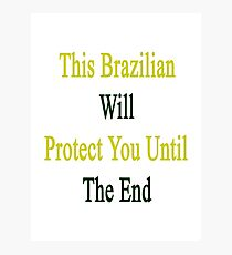 This Brazilian Will Protect You Until The End  Photographic Print