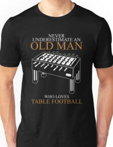 Never Underestimate An Old Man Table Football - Gift For Daddy Unisex T-Shirt