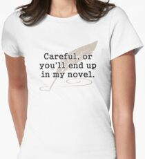 Careful, or You'll End Up In My Novel Writer Women's Fitted T-Shirt
