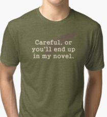 Careful, or You'll End Up In My Novel Writer Tri-blend T-Shirt