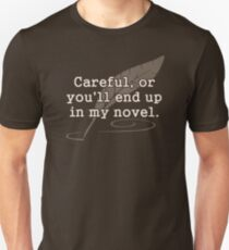 Careful, or You'll End Up In My Novel Writer Unisex T-Shirt