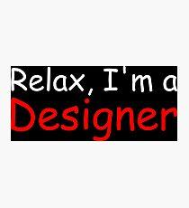 Relax, I'm a Designer Photographic Print