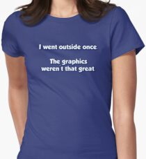 I Went Outside Once.  The Graphics Weren't Great. Womens Fitted T-Shirt