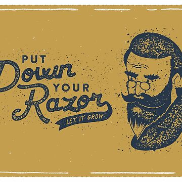 Put Down Your Razor. Let It Grow by BeardyGraphics