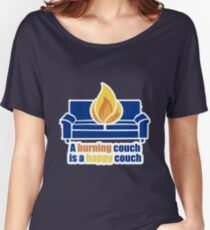 A Burning Couch is a Happy Couch Women's Relaxed Fit T-Shirt