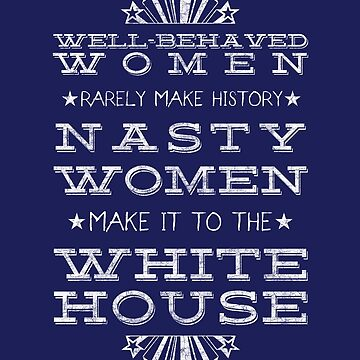 Nasty Women vs Well Behaved Women - Nasty Woman by thistletoad
