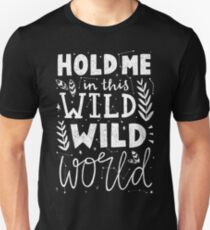 HOLD ME IN THIS WILD WILD WORLD Unisex T-Shirt