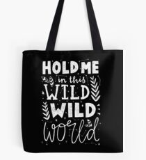 HOLD ME IN THIS WILD WILD WORLD Tote Bag