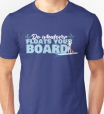 Do Whatever Floats Your Board Standup Paddleboard SUP T Shirt T-Shirt