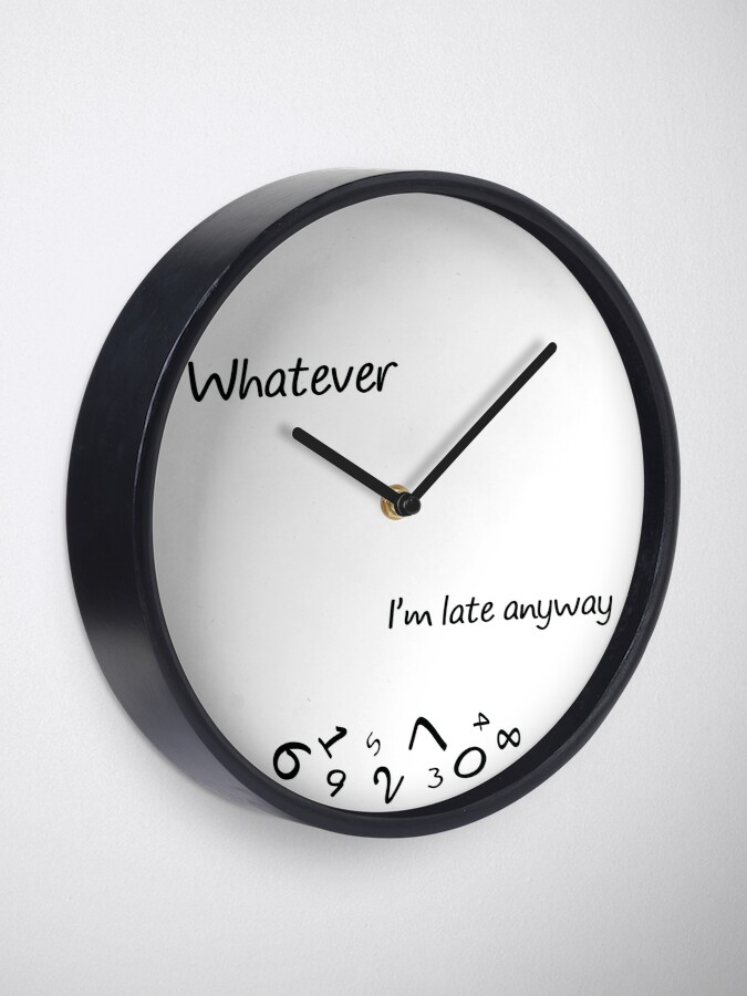 Alternate view of Whatever, I'm late anyway. Clock
