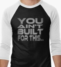 You Ain't Built For This... Men's Baseball ¾ T-Shirt