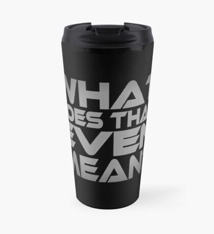 What Does That Even Mean? Travel Mug