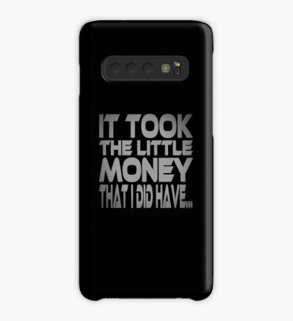 It Took the Little Money I Did Have... Case/Skin for Samsung Galaxy