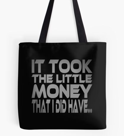 It Took the Little Money I Did Have... Tote Bag