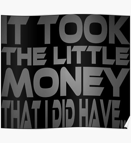 It Took the Little Money I Did Have... Poster