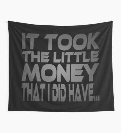 It Took the Little Money I Did Have... Wall Tapestry
