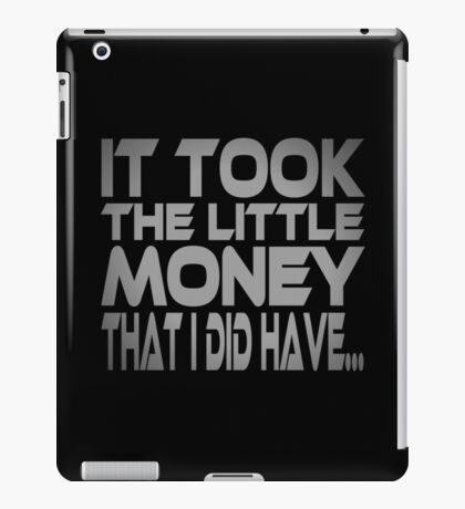 It Took the Little Money I Did Have... iPad Case/Skin