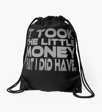 It Took the Little Money I Did Have... Drawstring Bag