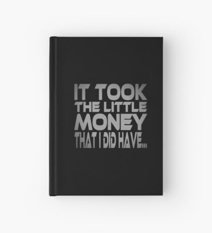 It Took the Little Money I Did Have... Hardcover Journal