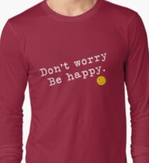 dont worry be happy white text Long Sleeve T-Shirt