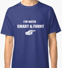 I'm With Smart and Funny Classic T-Shirt