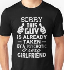 Sorry This Guy Is Already Taken By A Psychotic and Sexy Girlfriend T-Shirt T-Shirt