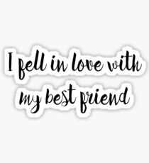 I fell in love with my best friend. Sticker