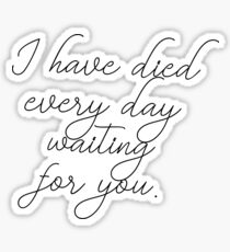 I have died every day waiting for you Sticker