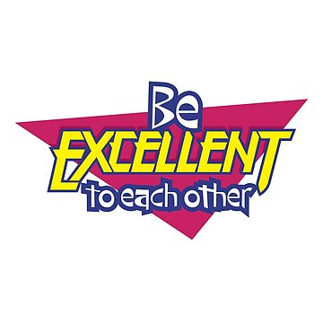 Be excellent to each other by tillieke