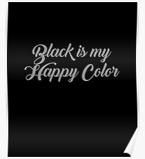 Happy Color black is my happy color: posters | redbubble
