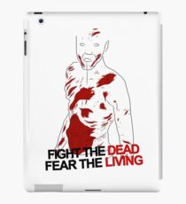 Fight the dead, fear the living {FULL} iPad Case/Skin
