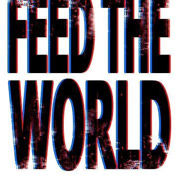 """Feed The World"" by fireballuke"