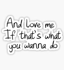 And love me If that's what you wanna do  Sticker