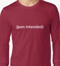 Pun Intended Tshirt Long Sleeve T-Shirt