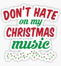Don't Hate On My Christmas Music Sticker