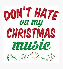 Don't Hate On My Christmas Music Photographic Print