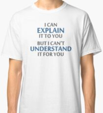 Engineer's Motto Can't Understand It For You Classic T-Shirt