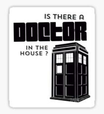 Is there a Doctor in the House ? Sticker