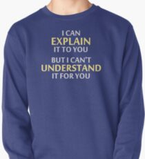 Engineer's Motto Can't Understand It For You Pullover