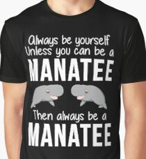 Always Be Yourself Unless You Can Be A Manatee Graphic T-Shirt