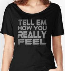 Tell Em How You Really Feel Women's Relaxed Fit T-Shirt