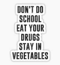 Don't Do School Eat Your Drugs Stay In Vegetables Sticker