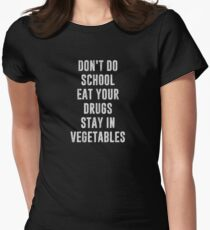Don't Do School Eat Your Drugs Stay In Vegetables Women's Fitted T-Shirt