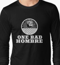 One Bad Hombre - Bad Hombres T Shirt and Merchandise Long Sleeve T-Shirt
