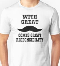 Withe Great Moustache Comes Great Responsibility Unisex T-Shirt