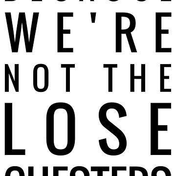 Because We're Not the LOSEchesters by toastytofu